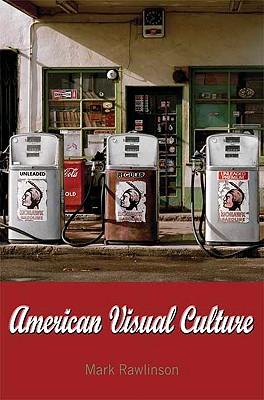 American Visual Culture By Rawlinson, Mark